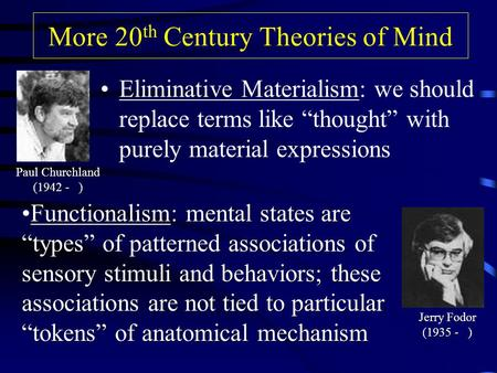 "More 20 th Century Theories of Mind Eliminative Materialism: we should replace terms like ""thought"" with purely material expressions Paul Churchland (1942."