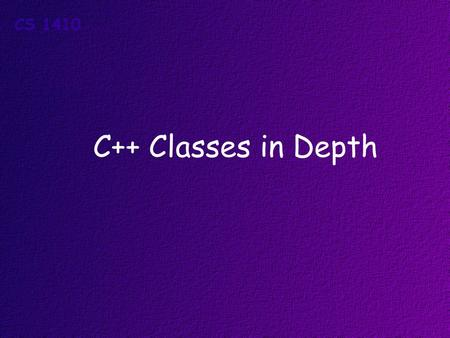 C++ Classes in Depth. Topics Designing Your Own Classes Attributes and Behaviors Writing Classes in C++ Creating and Using Objects.
