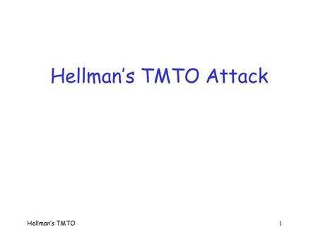 "Hellman's TMTO 1 Hellman's TMTO Attack. Hellman's TMTO 2 Popcnt  Before we consider Hellman's attack, consider simpler Time-Memory Trade-Off  ""Population."