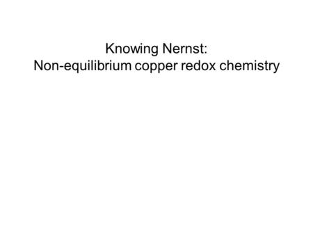Knowing Nernst: Non-equilibrium copper redox chemistry.