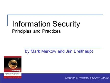 Information Security Principles and Practices by Mark Merkow and Jim Breithaupt Chapter 8: Physical Security Control.