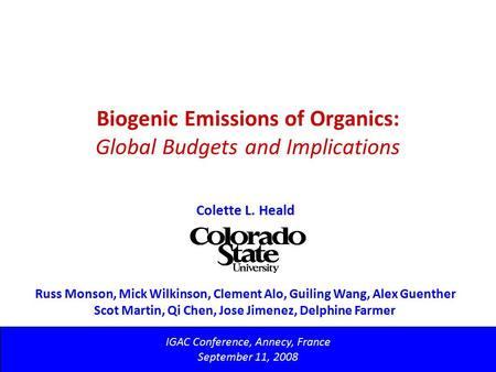 Biogenic Emissions of Organics: Global Budgets and Implications IGAC Conference, Annecy, France September 11, 2008 Colette L. Heald Russ Monson, Mick Wilkinson,