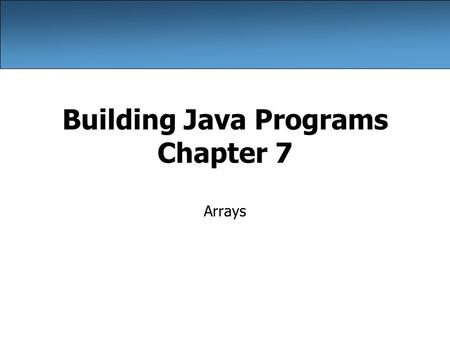 Building Java Programs Chapter 7 Arrays. 2 Can we solve this problem? Consider the following program (input underlined): How many days' temperatures?