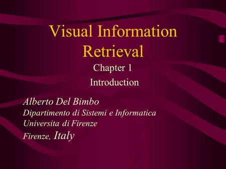 Visual Information Retrieval Chapter 1 Introduction Alberto Del Bimbo Dipartimento di Sistemi e Informatica Universita di Firenze Firenze, Italy.