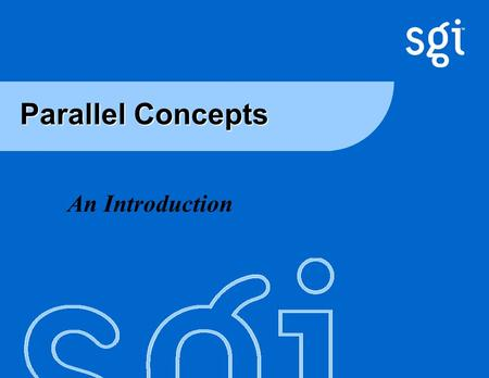 Chapter 9. Concepts in Parallelisation An Introduction
