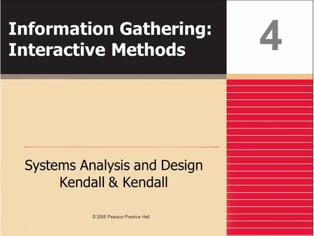 Information Gathering: Interactive Methods Systems Analysis and Design Kendall & Kendall 4 © 2008 Pearson Prentice Hall.