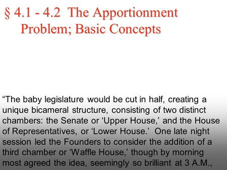 "§ 4.1 - 4.2 The Apportionment Problem; Basic Concepts ""The baby legislature would be cut in half, creating a unique bicameral structure, consisting of."