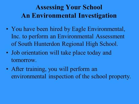 Assessing Your School An Environmental Investigation You have been hired by Eagle Environmental, Inc. to perform an Environmental Assessment of South Hunterdon.