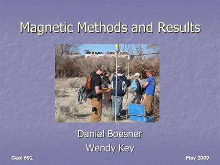 Magnetic Methods and Results Daniel Boesner Wendy Key Geol 692 May 2009.