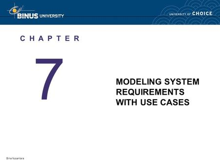 Bina Nusantara 7 C H A P T E R MODELING SYSTEM REQUIREMENTS WITH USE CASES.