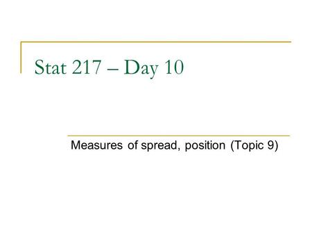 Stat 217 – Day 10 Measures of spread, position (Topic 9)