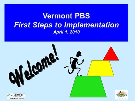 Vermont PBS First Steps to Implementation April 1, 2010.
