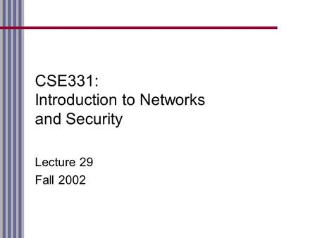 CSE331: Introduction to Networks and Security Lecture 29 Fall 2002.