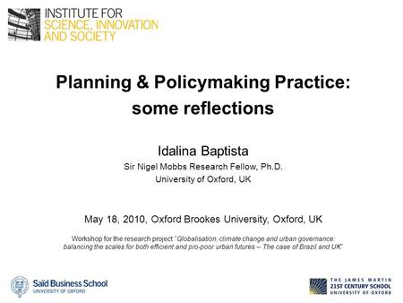 Planning & Policymaking Practice: some reflections Idalina Baptista Sir Nigel Mobbs Research Fellow, Ph.D. University of Oxford, UK May 18, 2010, Oxford.