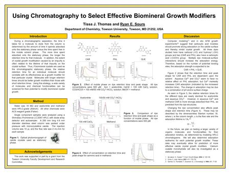Using Chromatography to Select Effective Biomineral Growth Modifiers Tissa J. Thomas and Ryan E. Sours Department of Chemistry, Towson University, Towson,