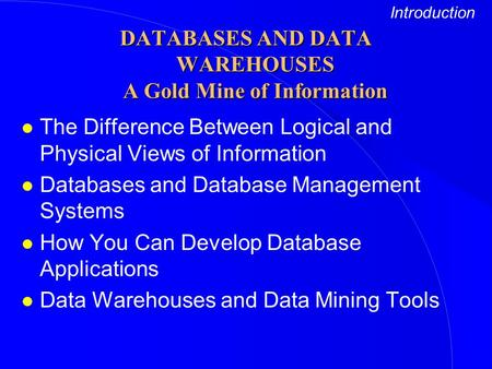 L The Difference Between Logical and Physical Views of Information l Databases and Database Management Systems l How You Can Develop Database Applications.