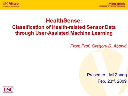 1 HealthSense : Classification of Health-related Sensor Data through User-Assisted Machine Learning Presenter: Mi Zhang Feb. 23 rd, 2009 From Prof. Gregory.