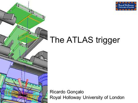 The ATLAS trigger Ricardo Gonçalo Royal Holloway University of London.