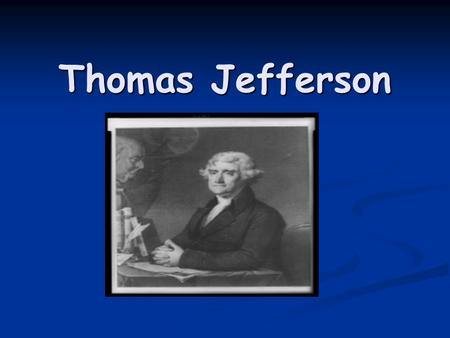 Thomas Jefferson. Turn to the person next to you and discuss: What do you notice about the picture of Thomas Jefferson on the first slide?