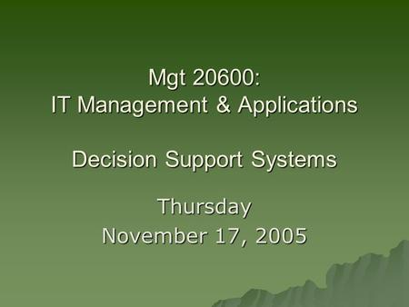 Mgt 20600: IT Management & Applications Decision Support Systems