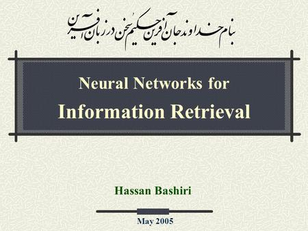 Neural Networks for Information Retrieval Hassan Bashiri May 2005.