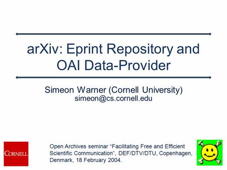 "ArXiv: Eprint Repository and OAI Data-Provider Simeon Warner (Cornell University) Open Archives seminar ""Facilitating Free and Efficient."