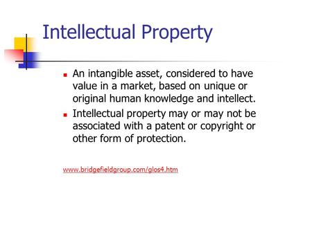 Intellectual Property An intangible asset, considered to have value in a market, based on unique or original human knowledge and intellect. Intellectual.