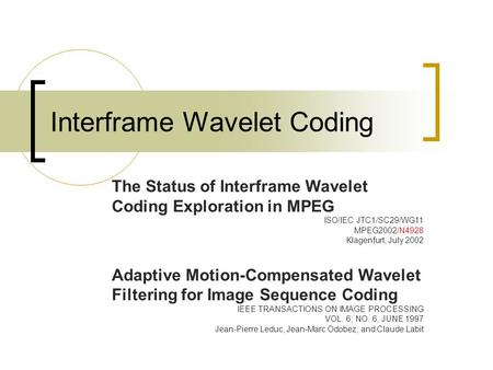 Interframe Wavelet Coding The Status of Interframe Wavelet Coding Exploration in MPEG ISO/IEC JTC1/SC29/WG11 MPEG2002/N4928 Klagenfurt, July 2002 Adaptive.