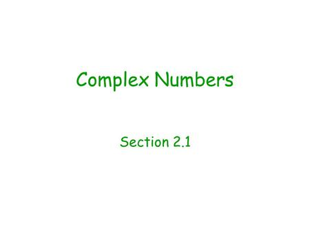 Complex Numbers Section 2.1. Objectives Rewrite the square root of a negative number as a complex number. Write the complex conjugate of a complex number.