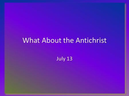 What About the Antichrist July 13. Think about this … What was a situation when you were deceived or misled by a sales advertisement or other situation?