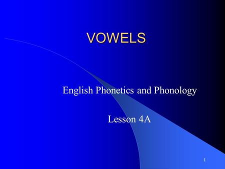 1 VOWELS English Phonetics and Phonology Lesson 4A.