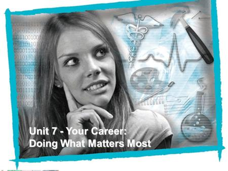NEFE High School Financial Planning Program Unit 7 – Your Career: Doing What Matters Most Unit 7 - Your Career: Doing What Matters Most.