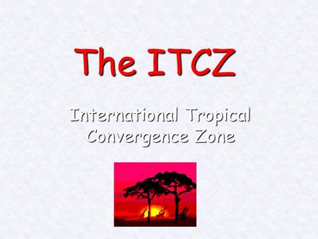 The ITCZ International Tropical Convergence Zone.