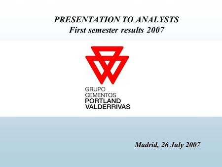 Madrid, 26 July 2007 PRESENTATION TO ANALYSTS First semester results 2007 Madrid, 26 July 2007.