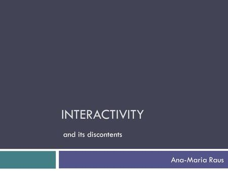 INTERACTIVITY Ana-Maria Raus and its discontents.