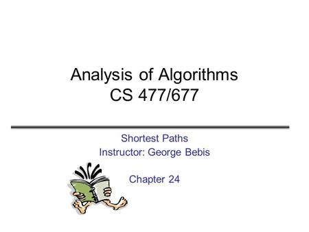 Analysis of Algorithms CS 477/677 Shortest Paths Instructor: George Bebis Chapter 24.