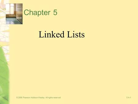 © 2006 Pearson Addison-Wesley. All rights reserved5 A-1 Chapter 5 Linked Lists.