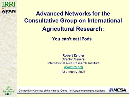 Connectivity Courtesy of the National Center for Supercomputing Applications Advanced Networks for the Consultative Group on International Agricultural.