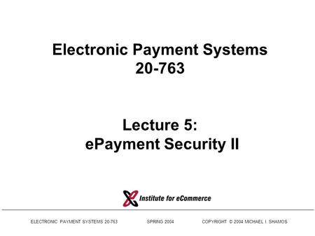Electronic Payment Systems Lecture 5: ePayment Security II