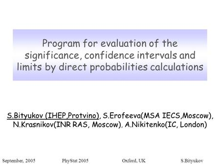 Program for evaluation of the significance, confidence intervals and limits by direct probabilities calculations S.Bityukov (IHEP,Protvino), S.Erofeeva(MSA.