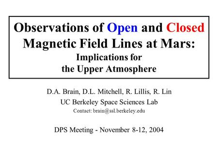 Observations of Open and Closed Magnetic Field Lines at Mars: Implications for the Upper Atmosphere D.A. Brain, D.L. Mitchell, R. Lillis, R. Lin UC Berkeley.
