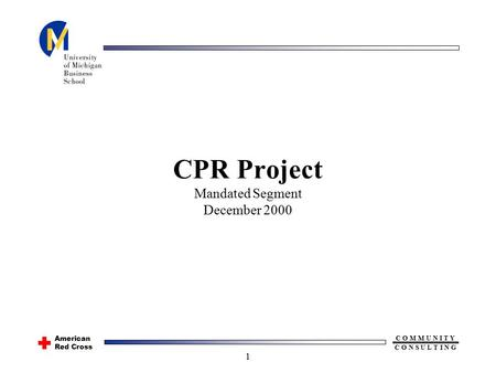 American Red Cross C O M M U N I T Y C O N S U L T I N G 1 CPR Project Mandated Segment December 2000.
