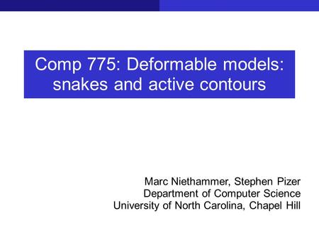 Comp 775: Deformable models: snakes and active contours Marc Niethammer, Stephen Pizer Department of Computer Science University of North Carolina, Chapel.