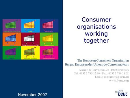 Consumer organisations working together November 2007 The European Consumers Organisation Bureau Européen des Unions de Consommateurs Avenue de Tervueren,