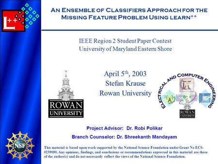 L ++ An Ensemble of Classifiers Approach for the Missing Feature Problem Using learn ++ IEEE Region 2 Student Paper Contest University of Maryland Eastern.
