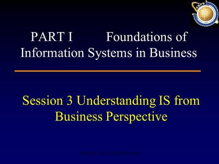 HUANG Lihua, Fudan University Session 3 Understanding IS from Business Perspective PART I Foundations of Information Systems in Business.