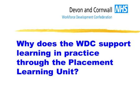Why does the WDC support learning in practice through the Placement Learning Unit?