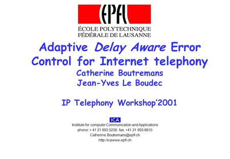 Adaptive Delay Aware Error Control for Internet telephony Catherine Boutremans Jean-Yves Le Boudec IP Telephony Workshop'2001 Institute for computer Communication.