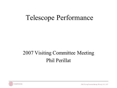NAIC Visiting Committee Meeting · February 19-21, 2007 Telescope Performance 2007 Visiting Committee Meeting Phil Perillat.