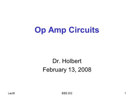Lect9EEE 2021 Op Amp Circuits Dr. Holbert February 13, 2008.